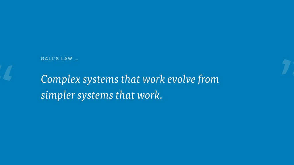 """ Complex systems that work evolve from simpler..."