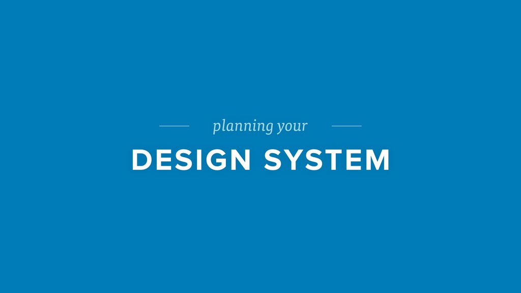 planning your DESIGN SYSTEM
