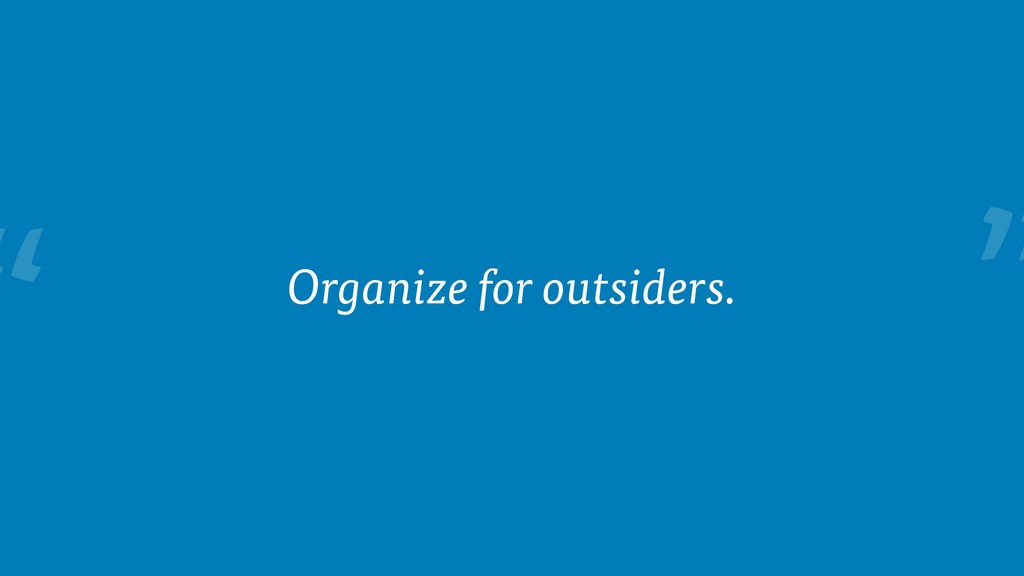 """"""" Organize for outsiders."""