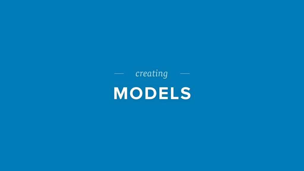 creating MODELS