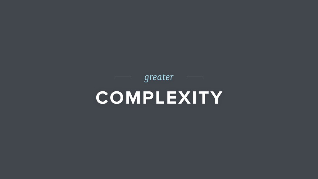 greater COMPLEXITY