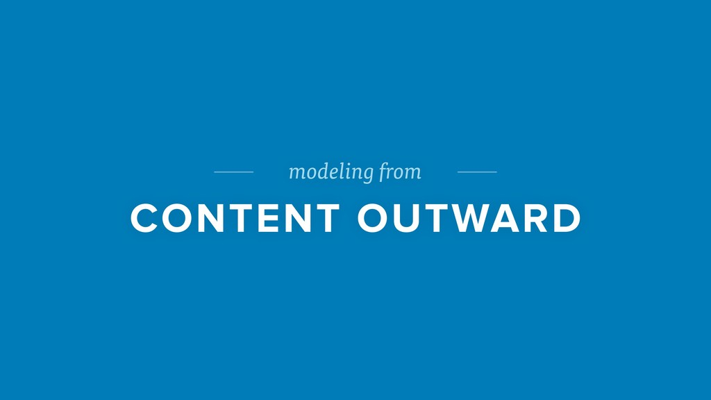 modeling from CONTENT OUTWARD