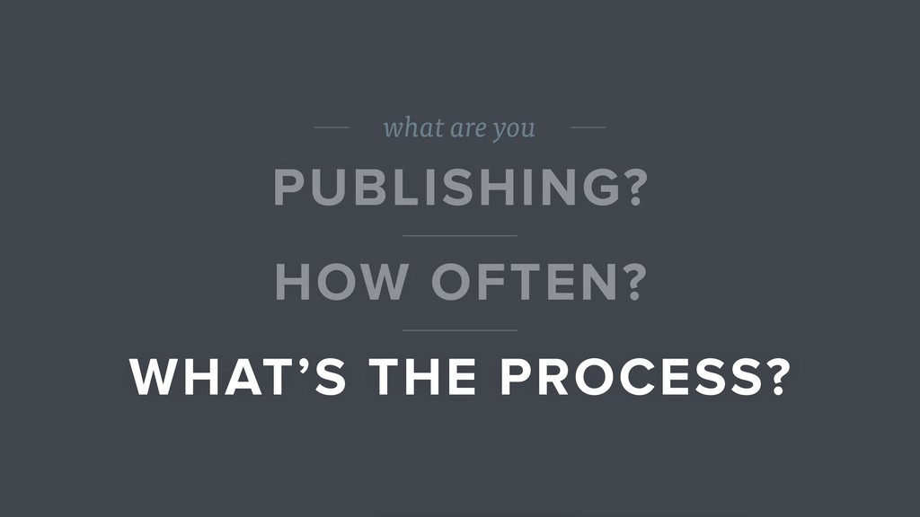 what are you PUBLISHING? HOW OFTEN? WHAT'S THE ...
