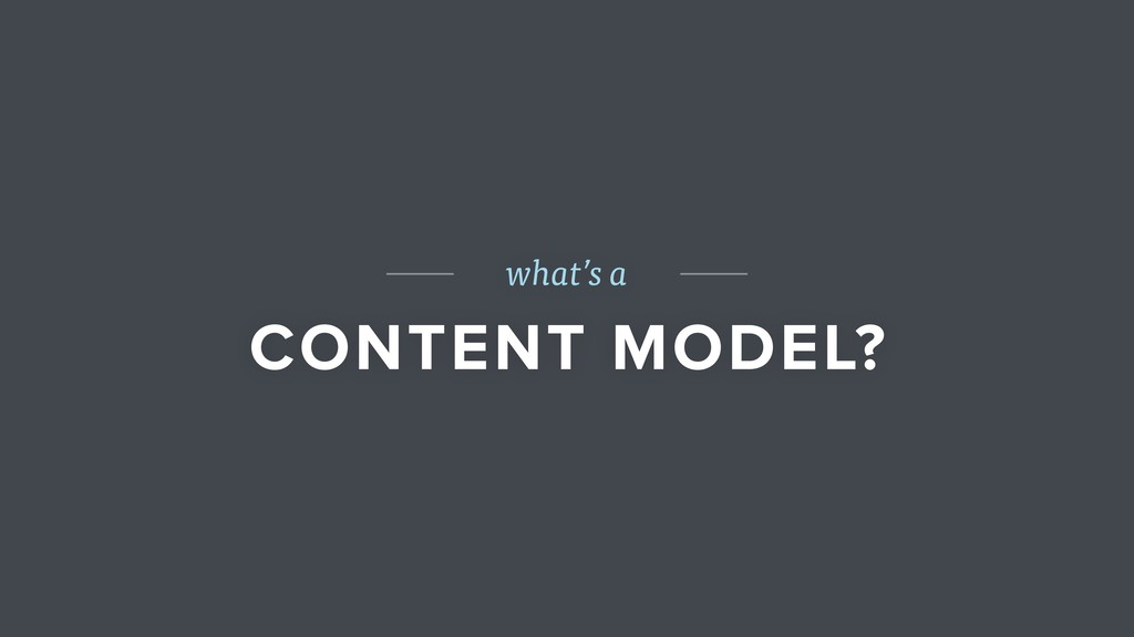 what's a CONTENT MODEL?