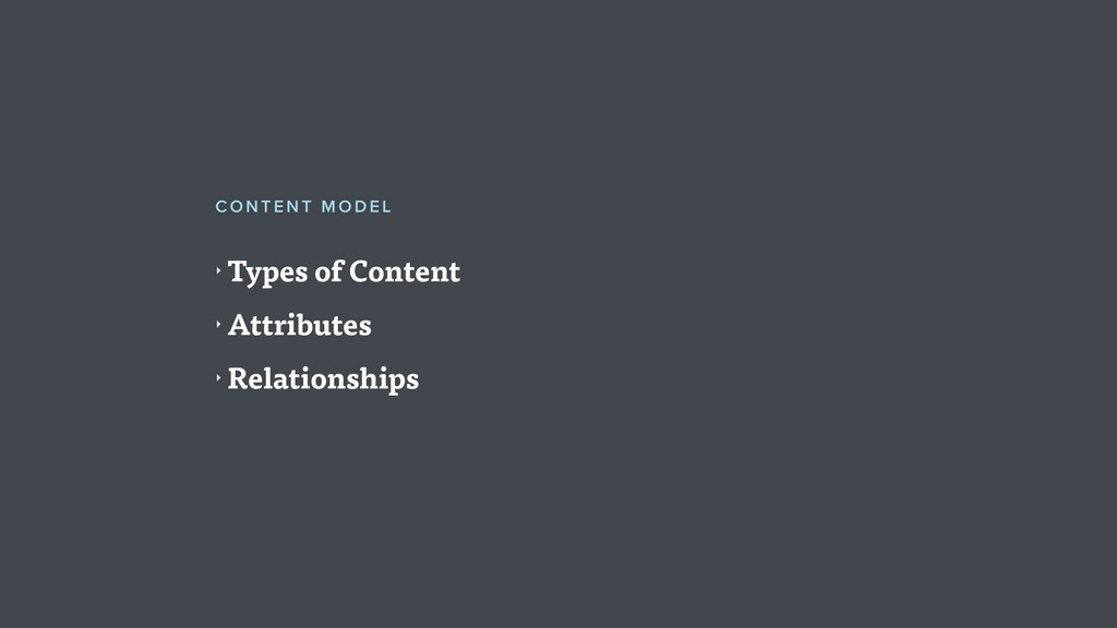 ‣ Types of Content ‣ Attributes ‣ Relationships...