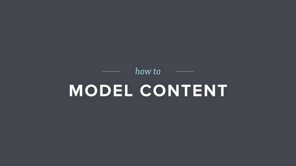how to MODEL CONTENT