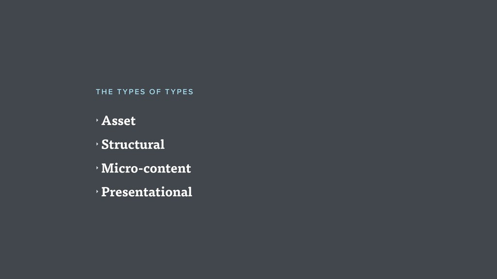 ‣ Asset ‣ Structural ‣ Micro-content ‣ Presenta...