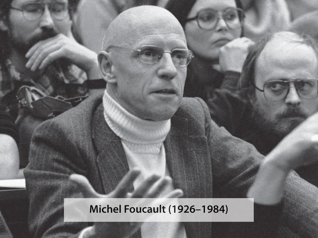 Michel Foucault (1926–1984)