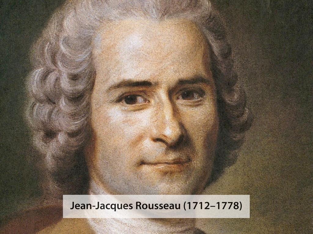 Jean-Jacques Rousseau (1712–1778)