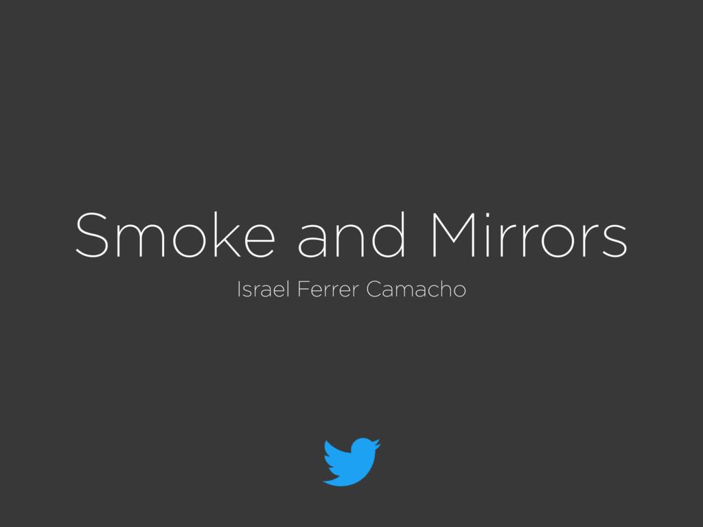 Smoke and Mirrors Israel Ferrer Camacho