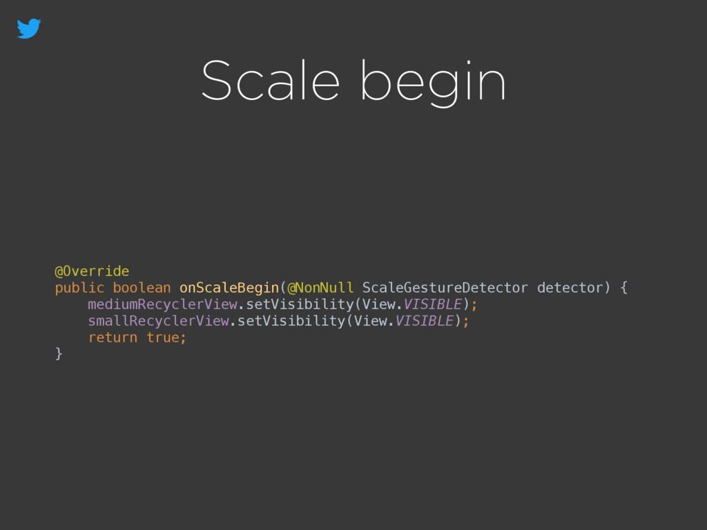 Scale begin @Override public boolean onScaleBe...