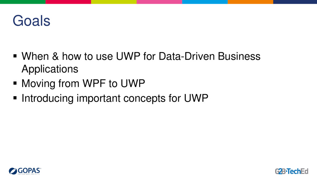 Goals  When & how to use UWP for Data-Driven B...
