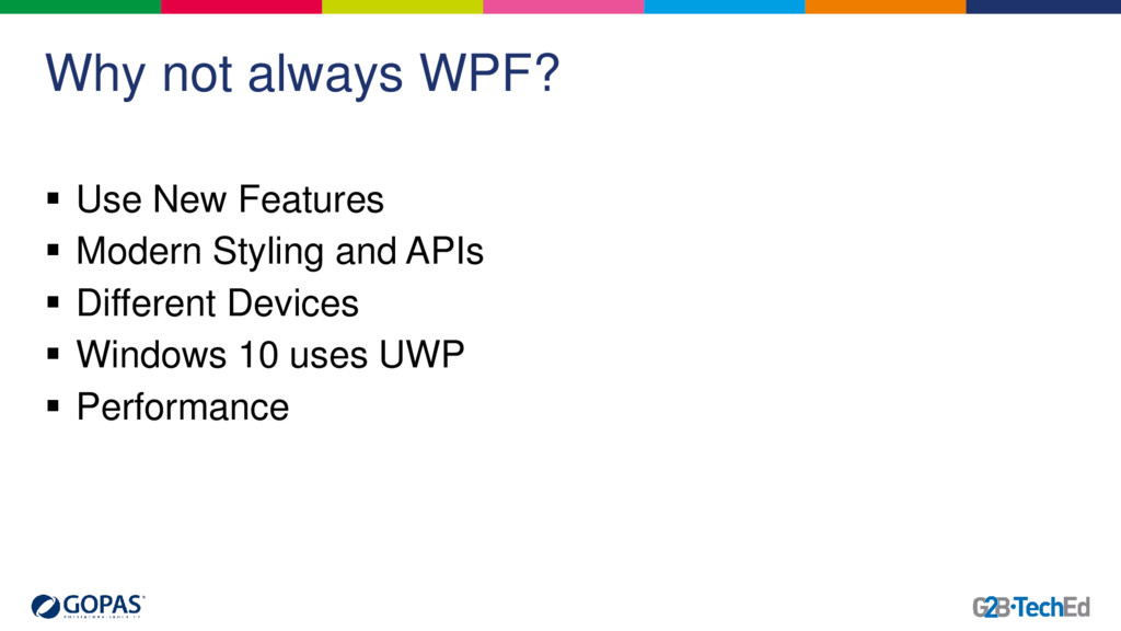 Why not always WPF?  Use New Features  Modern...