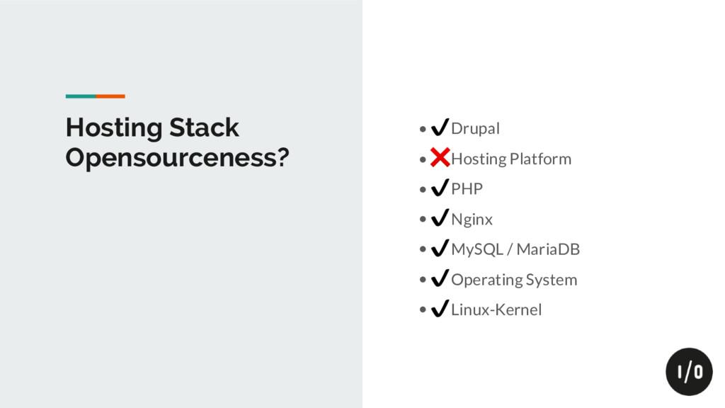 Hosting Stack Opensourceness? • ✔ Drupal • ❌ Ho...