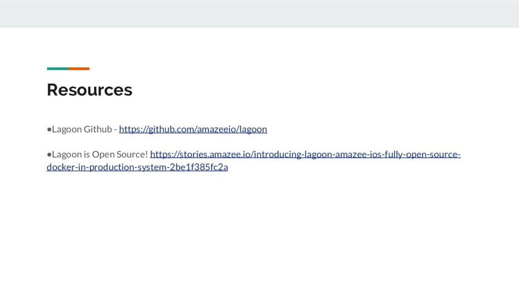 Resources ●Lagoon Github - https://github.com/a...