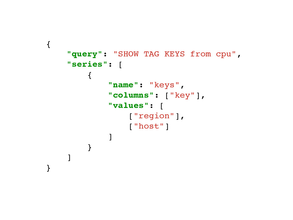 """{! """"query"""": """"SHOW TAG KEYS from cpu"""",! """"series""""..."""