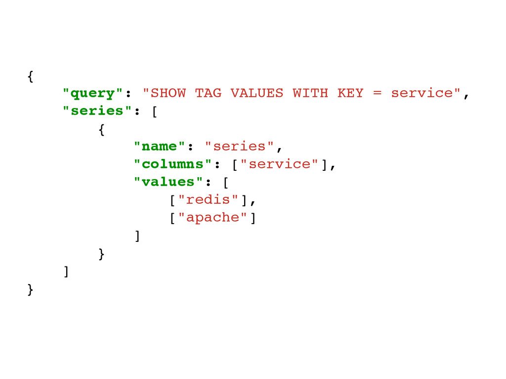 """{! """"query"""": """"SHOW TAG VALUES WITH KEY = service..."""