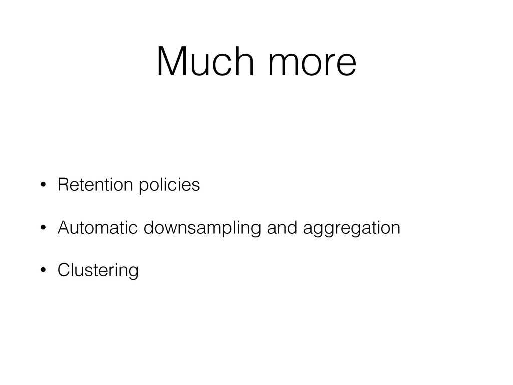 Much more • Retention policies • Automatic down...