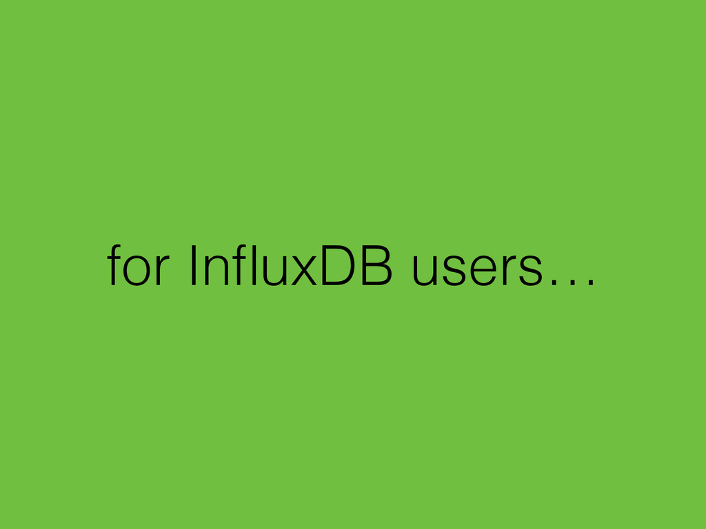 for InfluxDB users…