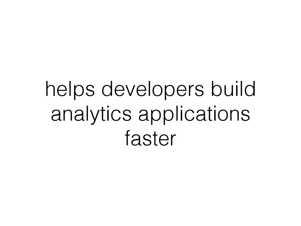 helps developers build analytics applications f...