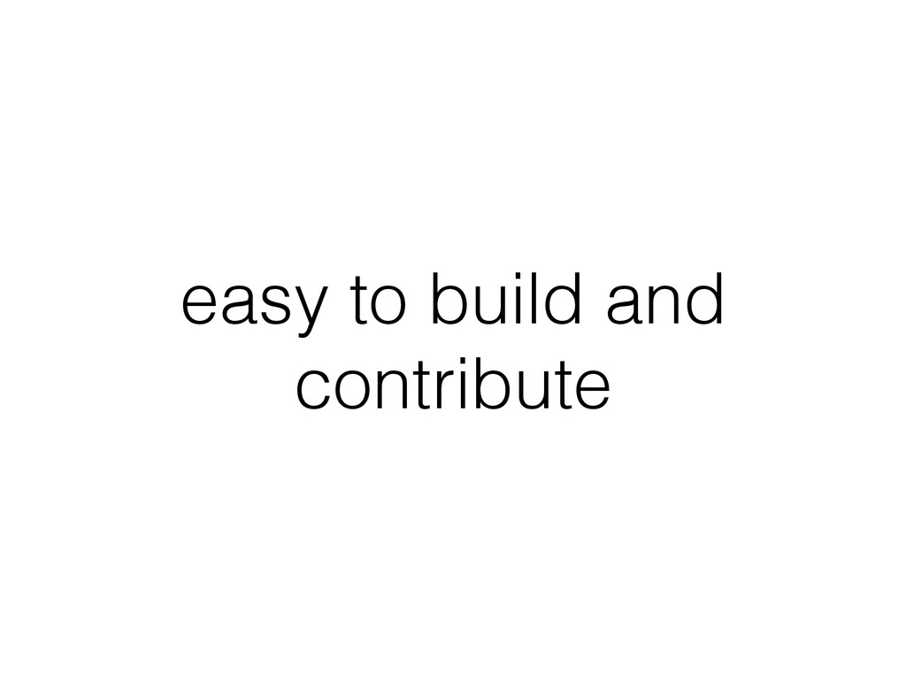 easy to build and contribute
