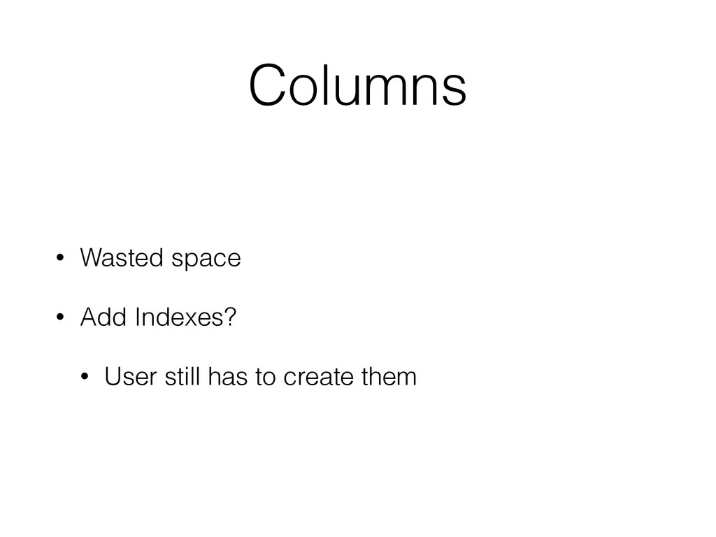 Columns • Wasted space • Add Indexes? • User st...