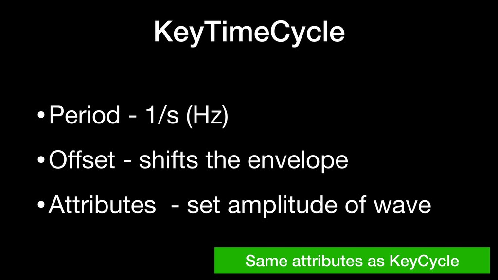 KeyTimeCycle •Period - 1/s (Hz)  •Offset - shift...