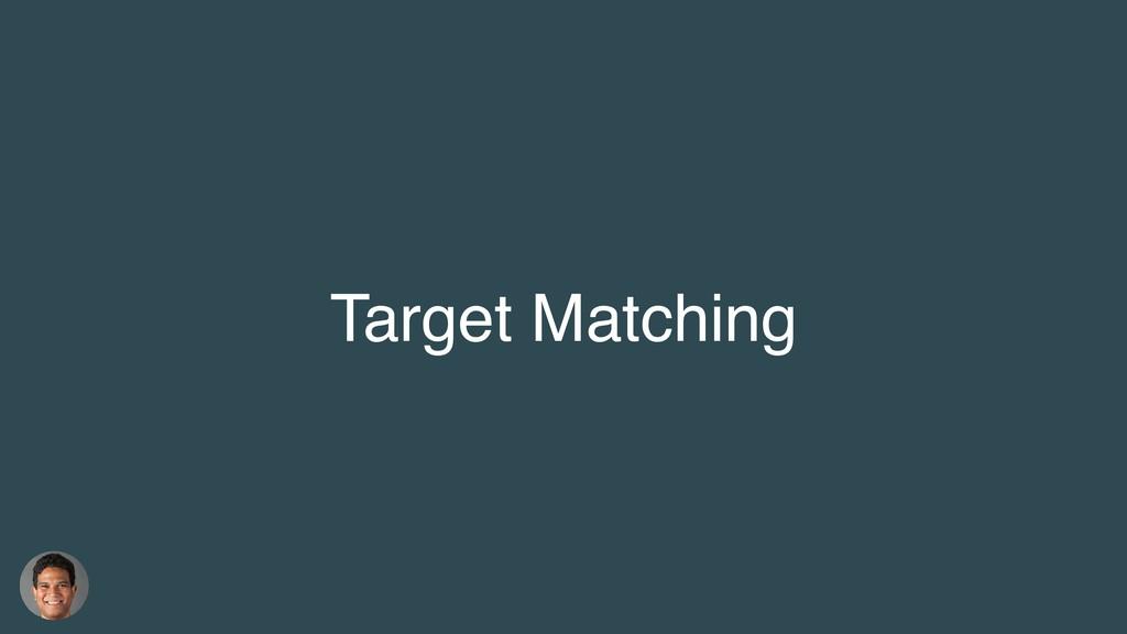 Target Matching