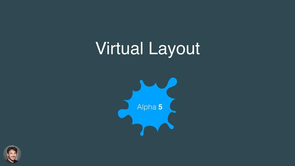 Virtual Layout Alpha 5