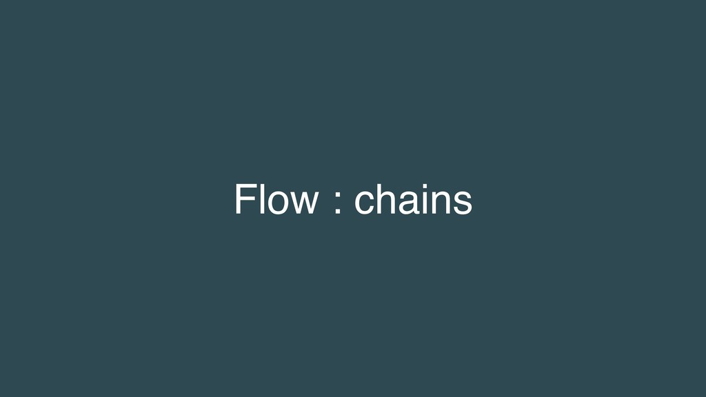 Flow : chains