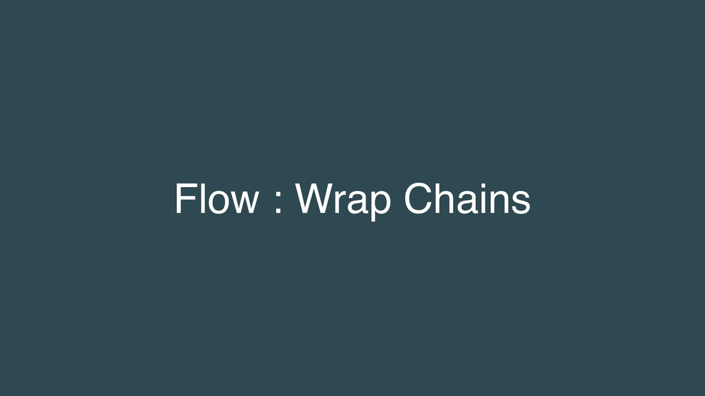 Flow : Wrap Chains