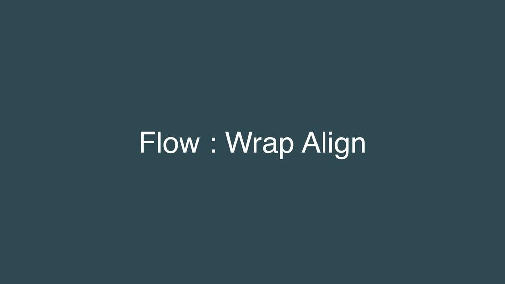 Flow : Wrap Align
