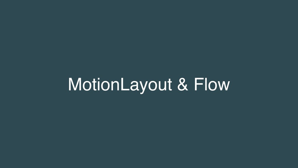 MotionLayout & Flow