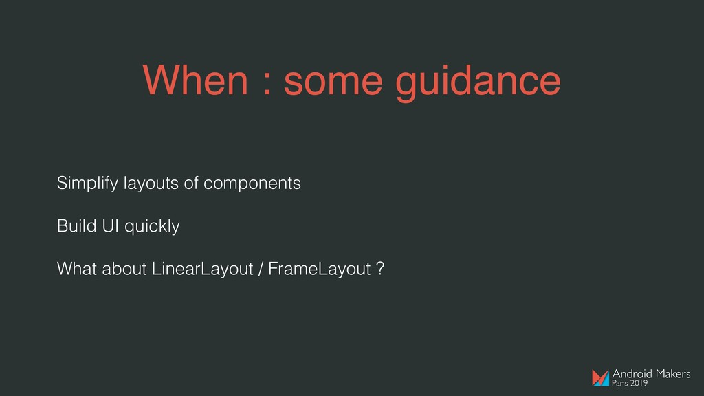 When : some guidance Simplify layouts of compon...