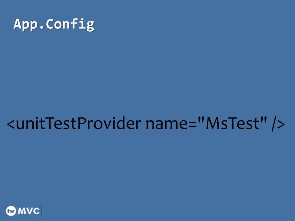 "App.Config <unitTestProvider name=""MsTest"" />"
