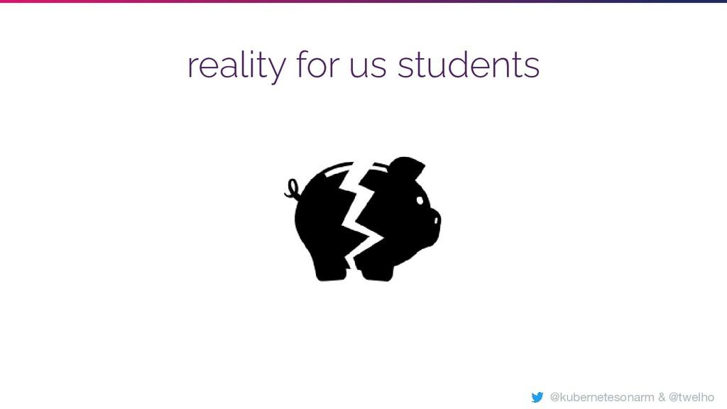 reality for us students @kubernetesonarm & @twe...