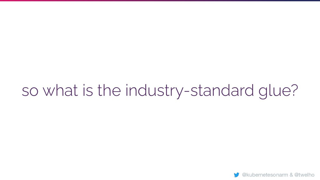 so what is the industry-standard glue? @kuberne...