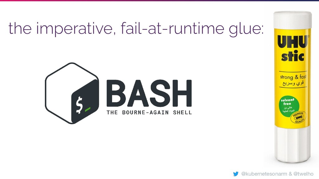 the imperative, fail-at-runtime glue: @kubernet...