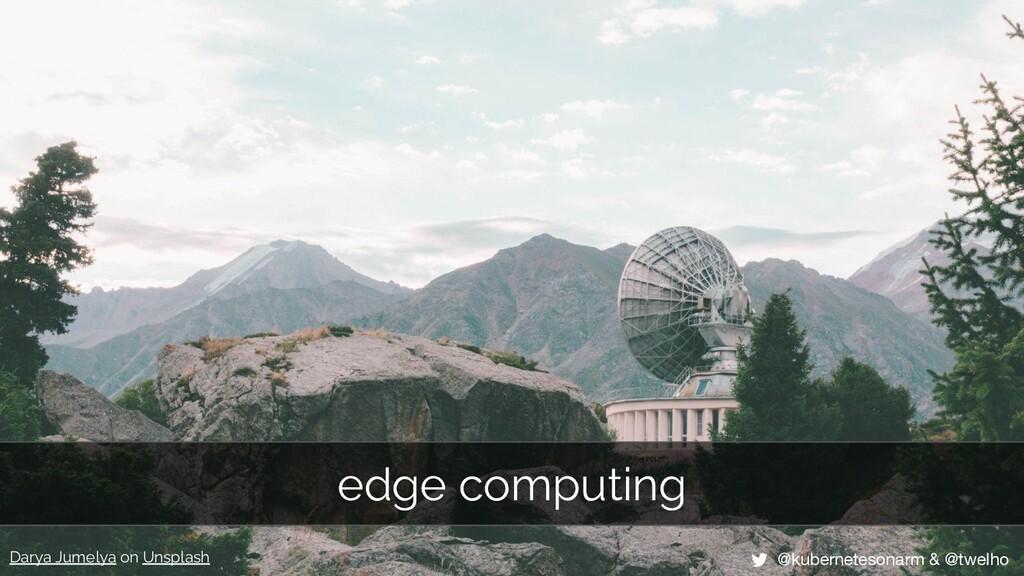 edge computing Darya Jumelya on Unsplash @kuber...