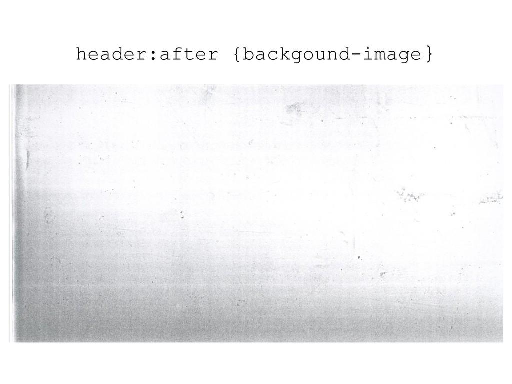header:after {backgound-image}