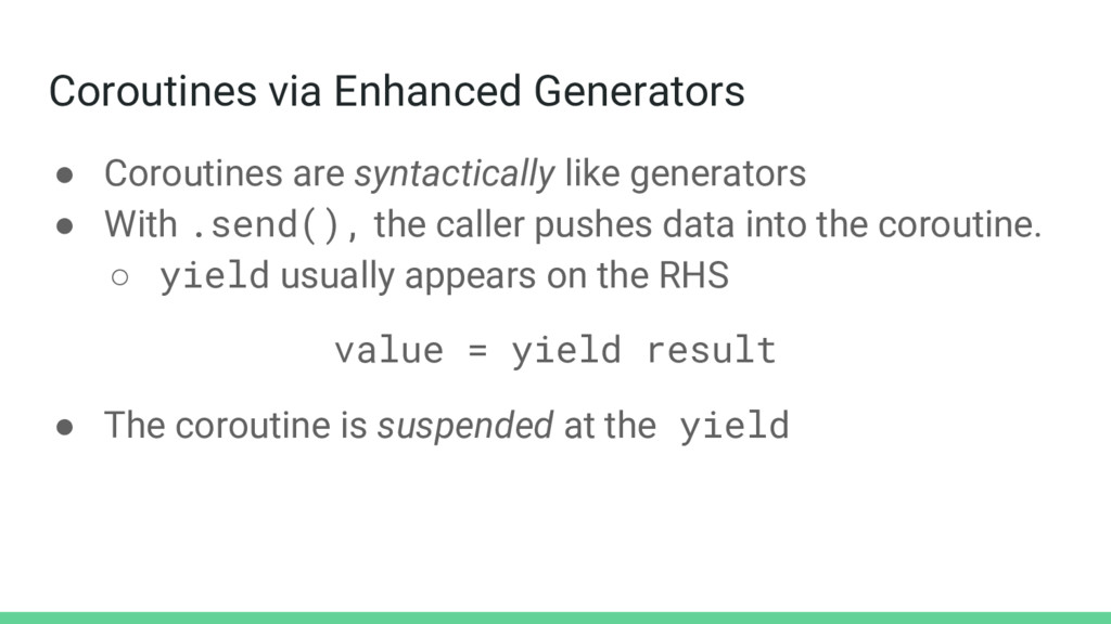 ● Coroutines are syntactically like generators ...