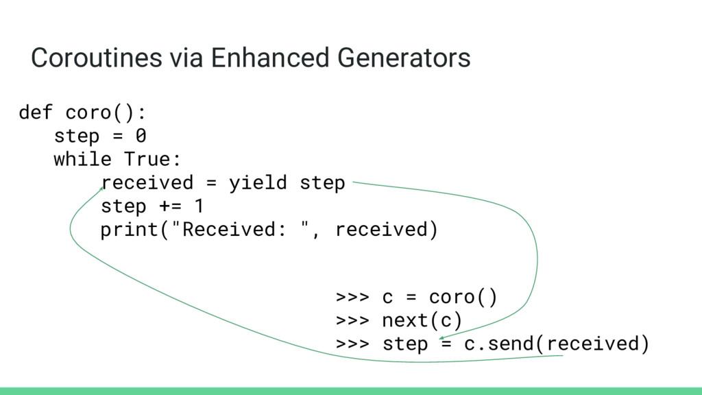 >>> c = coro() >>> next(c) >>> step = c.send(re...