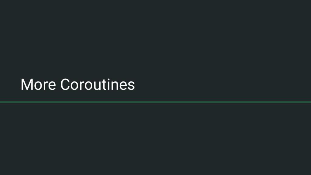 More Coroutines