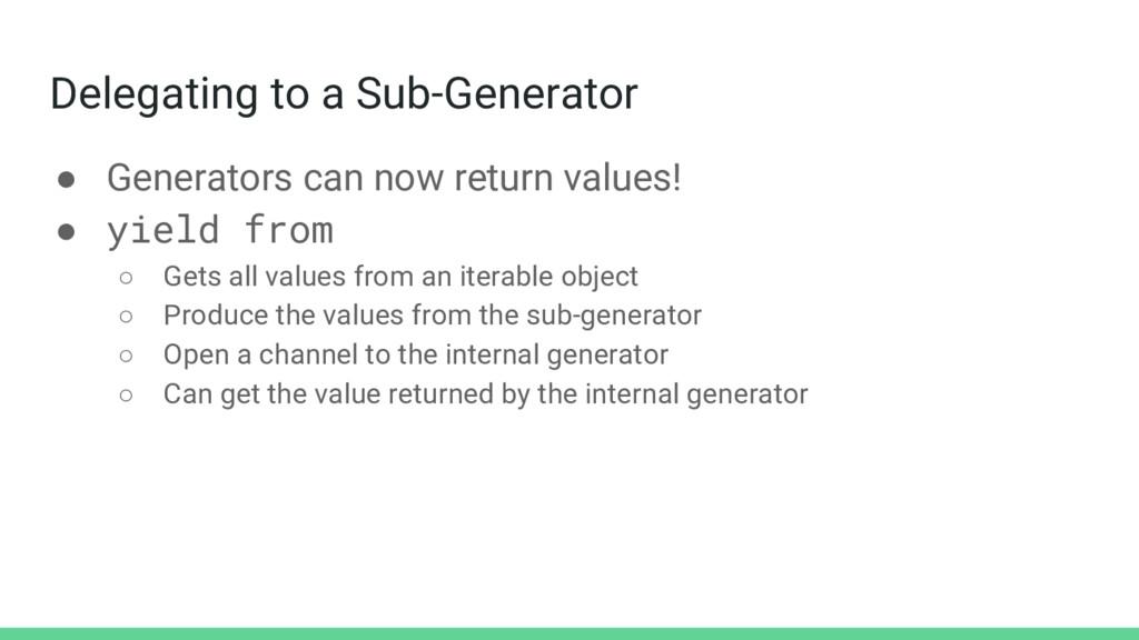 Delegating to a Sub-Generator ● Generators can ...
