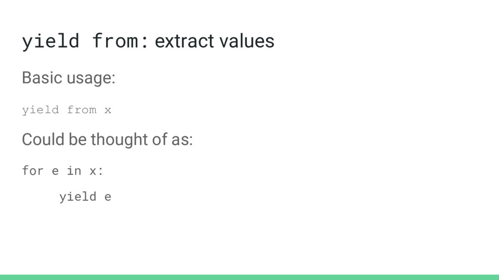 yield from: extract values Basic usage: yield f...
