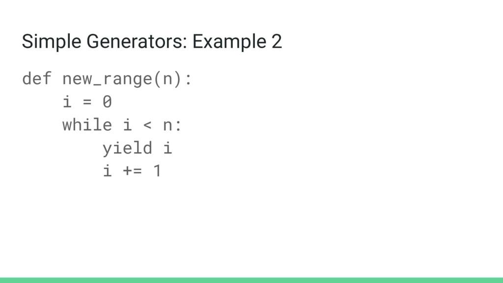 Simple Generators: Example 2 def new_range(n): ...