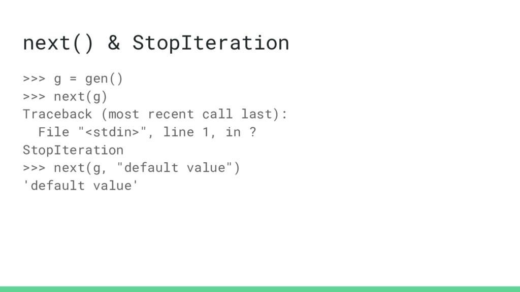 next() & StopIteration >>> g = gen() >>> next(g...