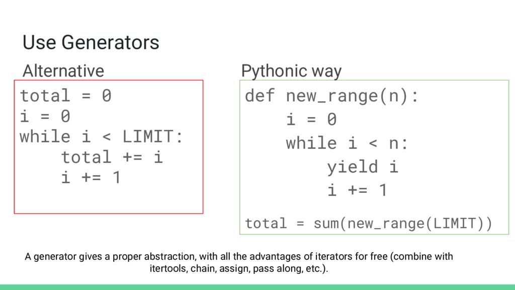 Use Generators def new_range(n): i = 0 while i ...