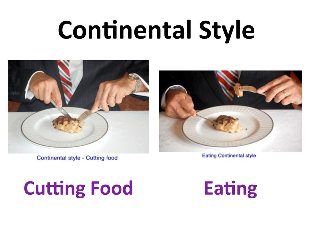 Con'nental Style Cu:ng Food Ea'ng