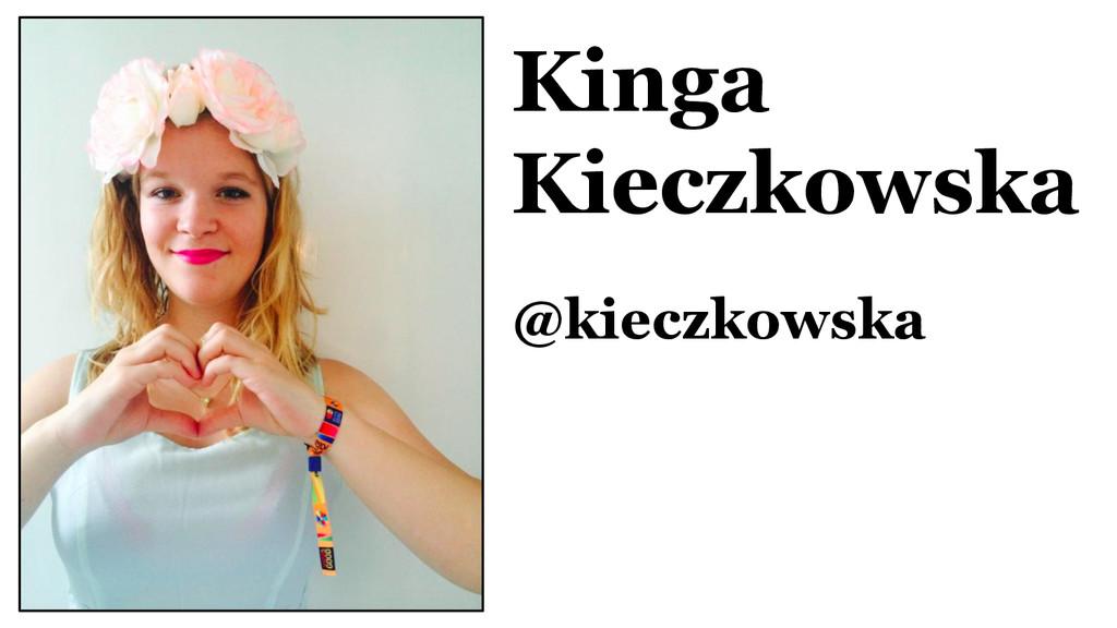 Kinga Kieczkowska @kieczkowska
